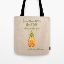 Be a pineapple- stand tall, wear a crown and be sweet on the inside Tote Bag