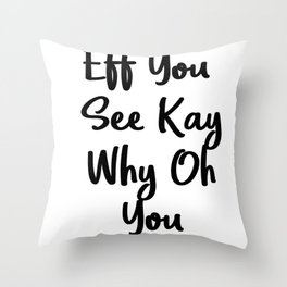 Eff You See Kay Why Oh You   Cute Gift Idea Throw Pillow