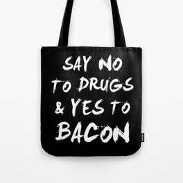 Say NO to DRUGS and YES to BACON Tote Bag