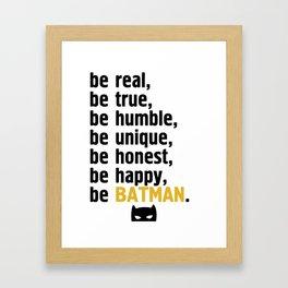 BE REAL - BE TRUE - BE MANBAT Framed Art Print