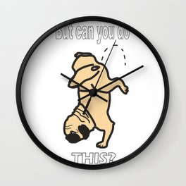 Pug Life : Can You Do This? Wall Clock