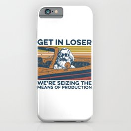 Get In Loser We're Seizing The Means Of Production iPhone Case