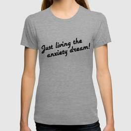 Just Living The Anxiety Dream! T-shirt