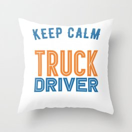 Keep Calm And Be A Truck Driver Throw Pillow