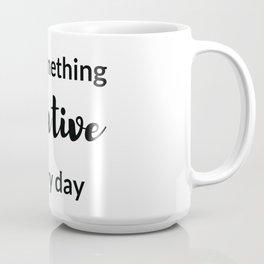 do something creative every day Coffee Mug