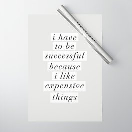 I Have to Be Successful Because I Like Expensive Things monochrome typography home wall decor Wrapping Paper