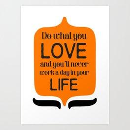 Do what you love! Art Print