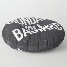 Monday You Bastard Floor Pillow