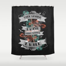 Stop Saying I Wish... Shower Curtain