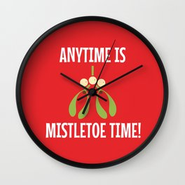 Anytime Is Mistletoe Time! Wall Clock