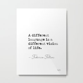 A different language is a different visin of life. Federico Fellini Metal Print