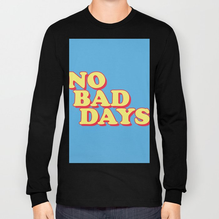 NO BAD DAYS Long Sleeve T-shirt