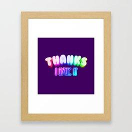 Thanks I hate it Framed Art Print
