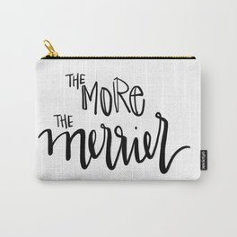 the more the merrier Carry-All Pouch