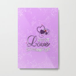 Just Love Somebody Graphic Signage Metal Print