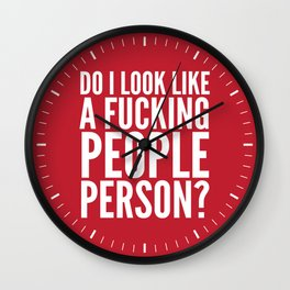DO I LOOK LIKE A FUCKING PEOPLE PERSON? (Crimson) Wall Clock