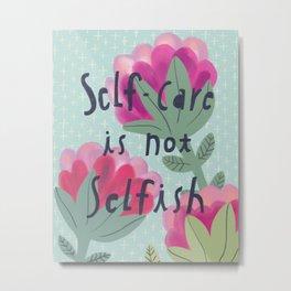 Self-Care is not Selfish Floral Metal Print