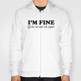 I'm Fine. Do Not Ask Me Again. Hoody