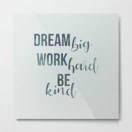 Motivational Dream Big Work Hard Be Kind Metal Print