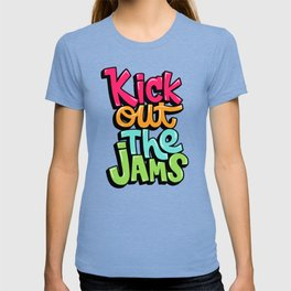 Kick out the jams T-shirt