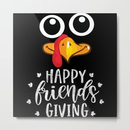 Happy Friend Giving Turkey Face Thanksgiving Party Metal Print