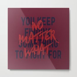 No Matter What Metal Print