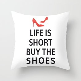 Life is short, buy the shoes Throw Pillow