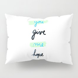 You give me hope Pillow Sham