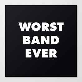 Worst Band Ever Canvas Print