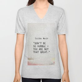 """Don't be so humble - you are not that great."" Golda Meir Unisex V-Neck"
