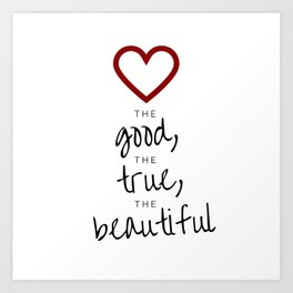 love the good, the true, the beautiful [white] Art Print