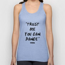 Trust Me You Can Dance - Vodka Unisex Tank Top