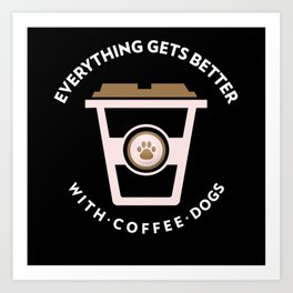 Everything gets better with Coffee Dogs Art Print