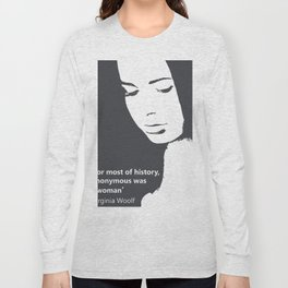 For most of history, anonymous was a woman Virginia Woolf feminist quote Long Sleeve T-shirt