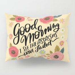 Pretty Not-So-Sweary: Good Morning I See the Assassins Have Failed Pillow Sham