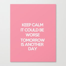 Keep Calm It Could Be Worse Canvas Print