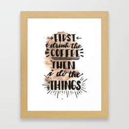 Coffee First Framed Art Print