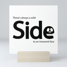 There's always a wild side to an innocent face Mini Art Print