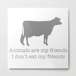 Animals Are My Friends Animal Rights Metal Print