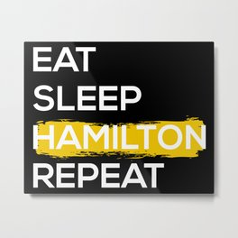 Eat Sleep Hamilton Repeat II Metal Print