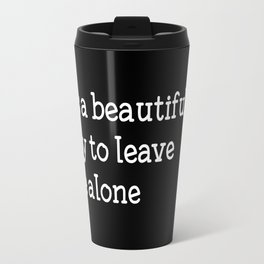 It's a beautiful day to leave me alone Travel Mug