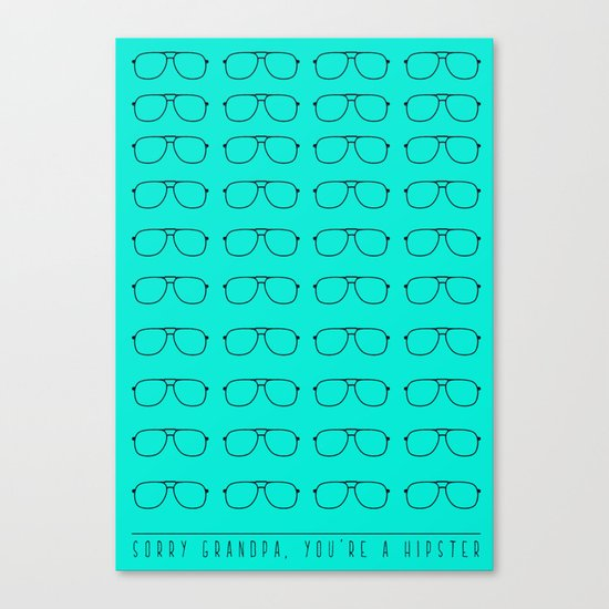 Sorry grandpa, you're a hipster. Canvas Print