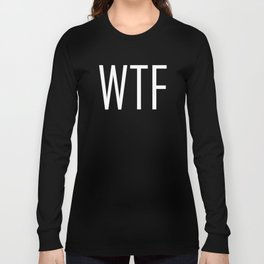 WTF Bold - Fun With Text Acronyms - Sarcastic Gifts Long Sleeve T-shirt