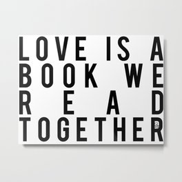 Love is a Book We Read Together Metal Print