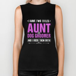 I have two tittles aunt dog groomer and I rock them both autism Biker Tank