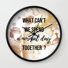 Why can't we spend a normal day together? - Movie quote collection Wall Clock