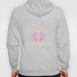 Pregnant T-Shirt This Is My Last One Seriously Maternity Tee Hoody