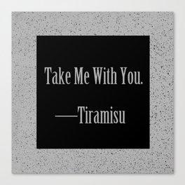 Tiramisu: Take Me With You Canvas Print