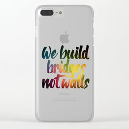 Bridges, not walls Clear iPhone Case