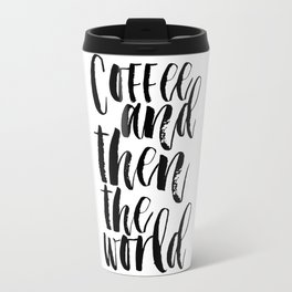 coffee and then the world,coffee sign,but first coffee,funny poster,coffee time,typography,kitchen Travel Mug